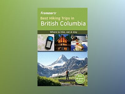 Frommer's Best Hiking Trips in British Columbia av Christie Pashby