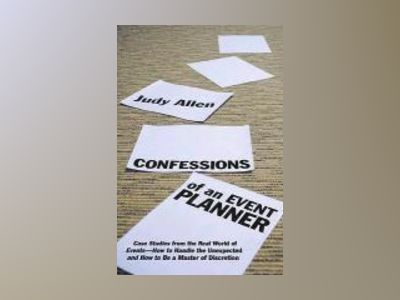 Confessions of an Event Planner: Case Studies from the Real World of Events av Judy Allen