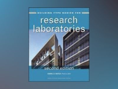 Building Type Basics for Research Laboratories, 2nd Edition av Daniel D. Watch