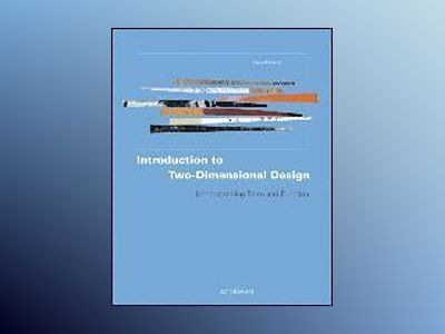Introduction to Two-Dimensional Design: Understanding Form and Function, 2n av John Bowers