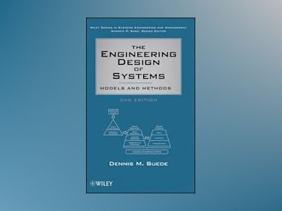 The Engineering Design of Systems: Models and Methods, 2nd Edition av Dennis M. Buede