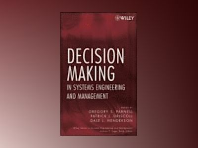 Decision Making in Systems Engineering and Management av Gregory S. Parnell