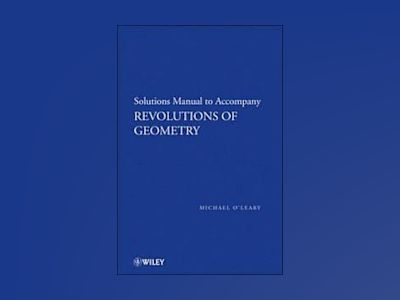Revolutions of Geometry, Student Solutions Manual av Michael O'Leary