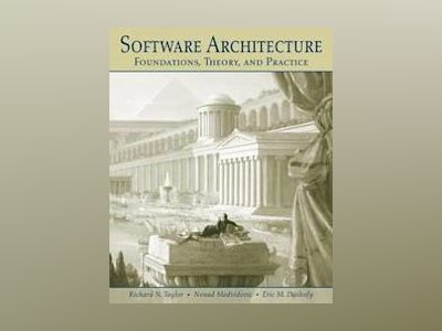 Software Architecture: Foundations, Theory, and Practice av R. N. Taylor