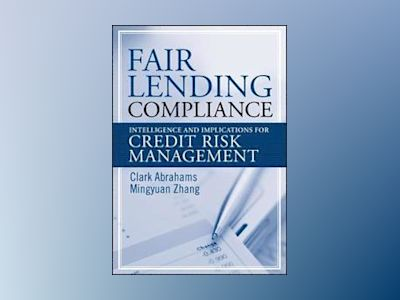 Fair Lending Compliance: Intelligence and Implications for Credit Risk Mana av C. R. Abrahams