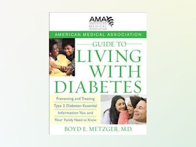 American Medical Association Guide to Living with Diabetes: Preventing and av American Medical Association