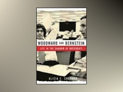 Woodward and Bernstein: Life in the Shadow of Watergate av Alicia C. Shepard