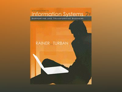 Introduction to Information Systems: Supporting and Transforming Business, av R. KellyRainer
