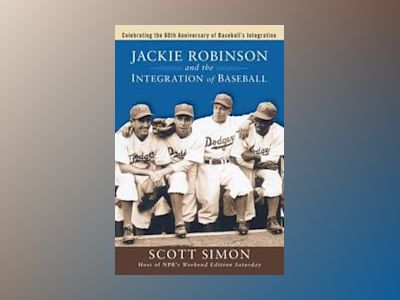 Jackie Robinson and the Integration of Baseball av Scott Simon