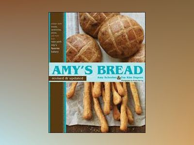 The Sweeter Side of Amy's Bread: Cakes, Cookies, Bars, Pastries and More fr av A. Scherber