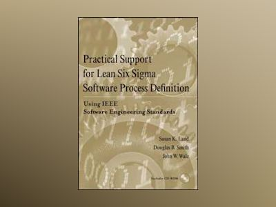 Practical Support for Lean Six Sigma Software Process Definition: Using IEE av Susan K. Land
