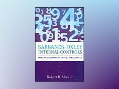 Sarbanes-Oxley Internal Controls: Effective Auditing with AS5, CobiT, and I av Robert Moeller