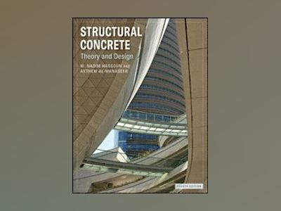 Structural Concrete: Theory and Design, 4th Edition av M. Nadim Hassoun