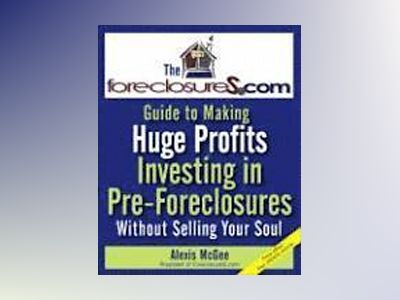 The Foreclosures.com Guide to Making Huge Profits Investing in Pre-Foreclos av A. McGee