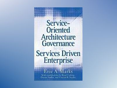 Service-Oriented Architecture (SOA) Governance for the Services Driven Ente av Eric A. Marks
