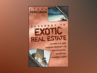 Passport to Exotic Real Estate : Buying U.S. And Foreign Property In Breath av Steve Bergsman