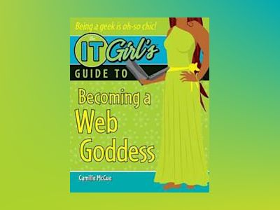 The IT Girl's Guide to Becoming a Web Goddess av Camille McCue