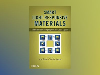 Smart Light-Responsive Materials: Azobenzene-Containing Polymers and Liquid av Y. Zhao
