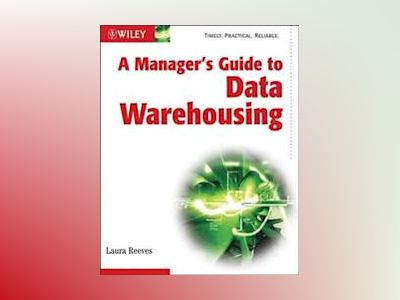 A Manager's Guide to Data Warehousing av Laura Reeves