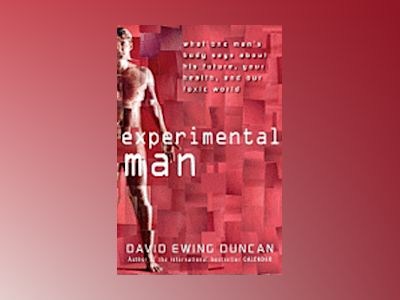 Experimental Man: What One Man's Body Reveals about His Future, Your Health av David Ewing Duncan