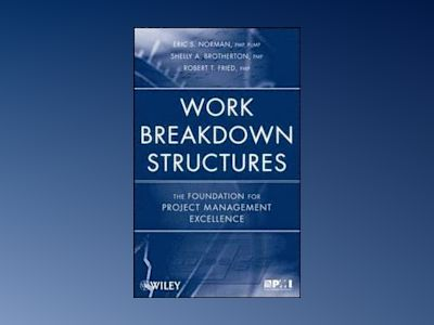 Work Breakdown Structures: The Foundation for Project Management Excellence av E. S. Norman