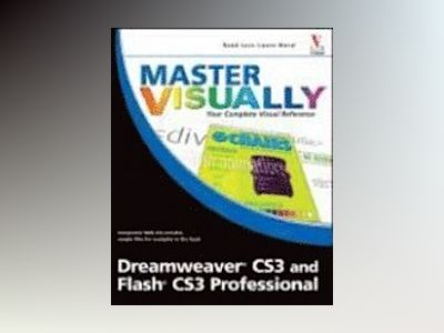 Master VISUALLY Dreamweaver CS3 and Flash CS3 Professional av Sherry Kinkoph Gunter