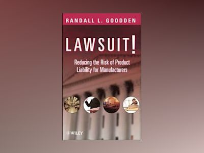 Lawsuit!: Reducing the Risk of Product Liability for Manufacturers av Randall L. Goodden