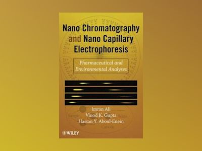Nano Chromatography and Capillary Electrophoresis: Pharmaceutical and Envir av Imran Ali
