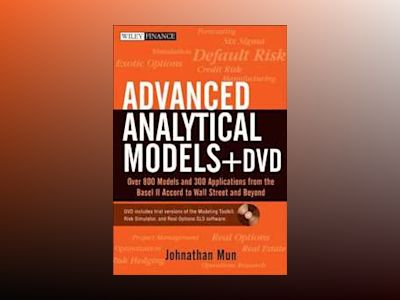 Advanced Analytical Models: Over 800 Models and 300 Applications from the B av Johnathan Mun