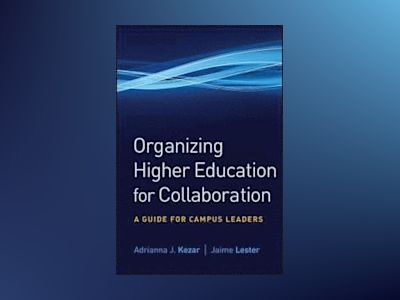 Organizing Higher Education for Collaboration: A Guide for Campus Leaders av Adrianna J. Kezar