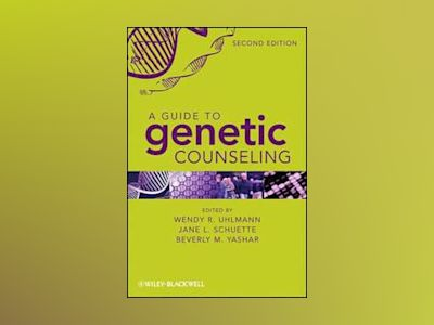 A Guide to Genetic Counseling, 2nd Edition av Wendy R. Uhlmann