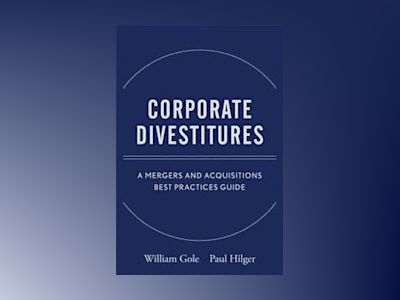 Corporate Divestitures: A Mergers and Acquisitions Best Practices Guide av William J. Gole