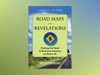 Roadmaps and Revelations: Finding the Road to Business Success on Route 101 av Paul R. Niven