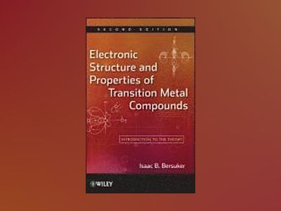 Electronic Structure and Properties of Transition Metal Compounds: Introduc av Isaac B. Bersuker