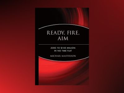 Ready, Fire, Aim: Zero to Å100 Million in No Time Flat av Michael Masterson