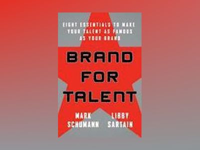 Brand for Talent: Eight Essentials to Make Your Talent as Famous as Your Br av Libby Sartain