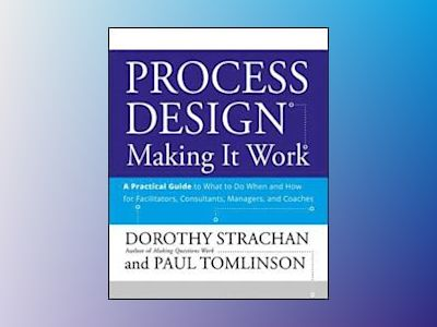 Process Design: Making it Work, A Practical Guide to What to do When and Ho av Dorothy Strachan