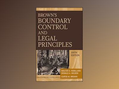Brown's Boundary Control and Legal Principles, 6th Edition av Walter G. Robillard