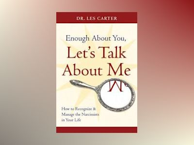 Enough About You, Let's Talk About Me: How to Recognize and Manage the Narc av Les Carter