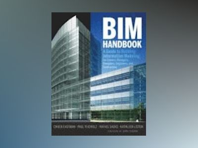 BIM Handbook: A Guide to Building Information Modeling for Owners, Managers av Chuck Eastman