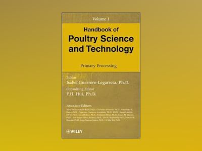 Handbook of Poultry Science and Technology, Volume 1, Primary Processing, av Isabel Guerrero-Legarreta