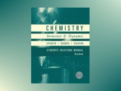 Chemistry: Structure and Dynamics, Student Solutions Manual, 4th Edition av James N. Spencer