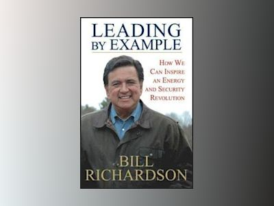Leading by Example: How We Can Inspire an Energy and Security Revolution av Bill Richardson