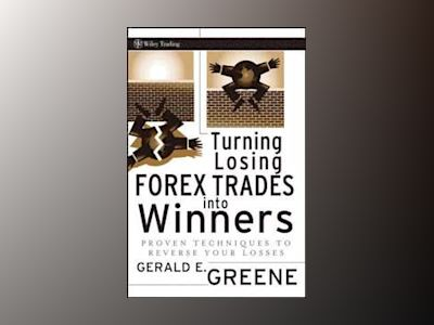 Turning Losing FOREX Trades into Winners: Proven Techniques to Reverse Your av G. E. Greene