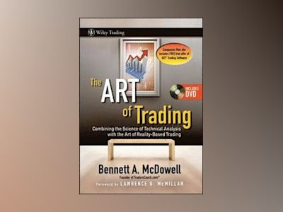 The ART of Trading: Combining the Science of Technical Analysis with the Ar av Bennett A. McDowell
