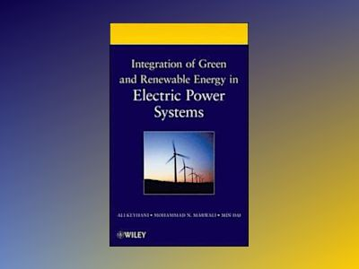 Integration and Control of Renewable Energy in Electric Power Systems av Ali Keyhani
