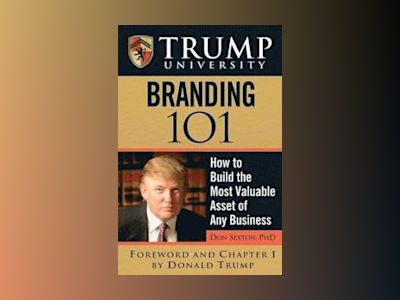 Trump University Branding 101: How to Build the Most Valuable Asset of Any av Don Sexton