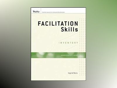 Facilitation Skills Inventory, Administrator's Guide Package av Ingrid Bens