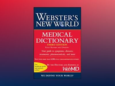 Webster's New WorldTM Medical Dictionary, Fully Revised and Updated, 3rd Ed av WebMD