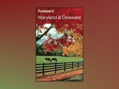 Frommer's Maryland Delaware, 8th Edition av Mary K. Tilghman